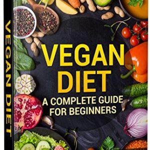 Vegan Diet: A Complete Guide for Beginners: Quick and Easy Vegan Recipes for Weight Loss and a Healthy Lifestyle (Vegan Diet, Vegetarian Diet, Weight Loss, ... Beginners, Vegan Recipes) (English Edition) 17