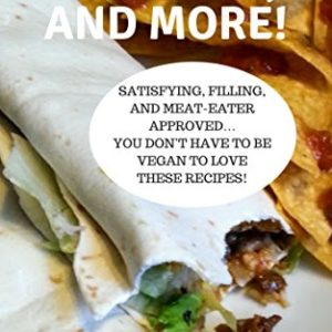 Vegan Wraps, Burritos, and More!: Satisfying, Filling, and Meat-Eater Approved…  You Don't Have to be Vegan to Love These Recipes! (English Edition) 91