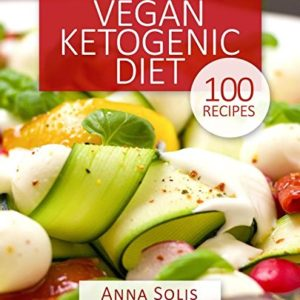 Vegan Ketogenic Diet: Top 100 Low Carb Plant-Based Recipes for Keto Vegans 57