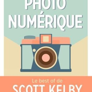 Photo numérique - Le best of de Scott Kelby 10
