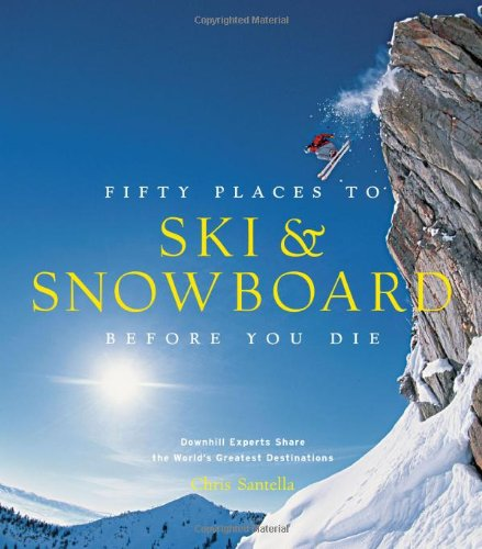 Fifty Places to Ski Snowboard Before You Die Downhill Experts Share the Worlds Greatest Destinations 0 - passion, sport-de-glisse - Fifty Places to Ski & Snowboard Before You Die: Downhill Experts Share the World's Greatest Destinations