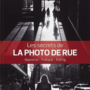 Les secrets de la photo de rue: Approche - Pratique - Editing. 42