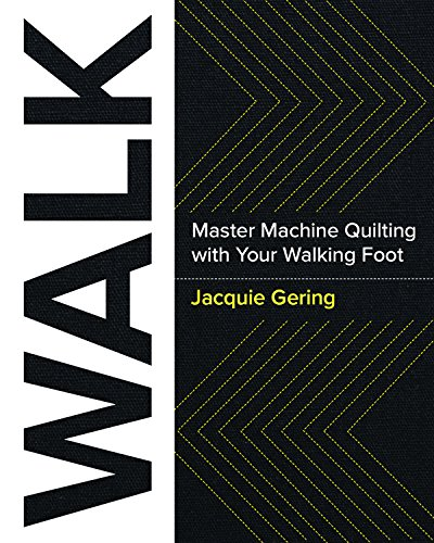 Walk: Master Machine Quilting with Your Walking Foot 1