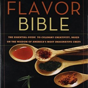 The Flavor Bible: The Essential Guide to Culinary Creativity, Based on the Wisdom of America's Most Imaginative Chefs 55