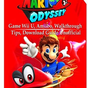Super Mario Odyssey Game, Wii U, Amiibo, Walkthrough, Tips, Download Guide Unofficial 87