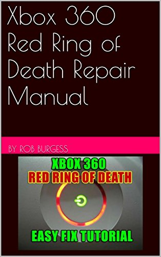 Xbox 360 Red Ring of Death Repair Manual (English Edition) 1