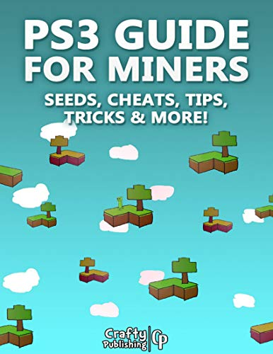 PS3 Guide for Miners - Seeds, Cheats, Tips, Tricks & More!: (An Unofficial Minecraft Book) (English Edition) 1