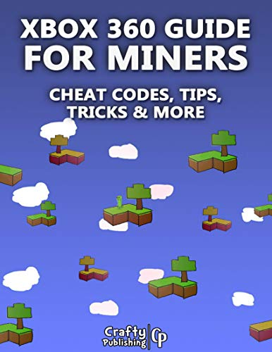 Xbox 360 Cheats for Miners - Cheat Codes, Tips, Tricks & More: (An Unofficial Minecraft Book) (English Edition) 1