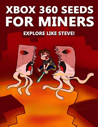 Xbox 360 Seeds for Miners - Explore Like Steve!: (An Unofficial Minecraft Book) (English Edition) 1